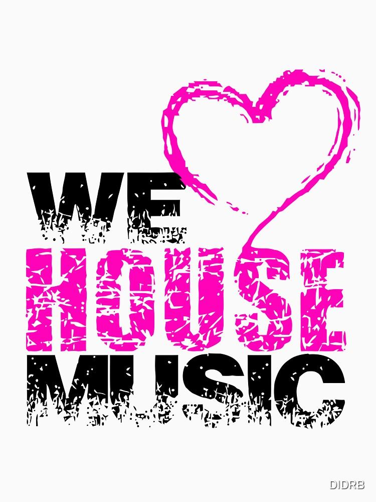 We love House Music von DIDRB