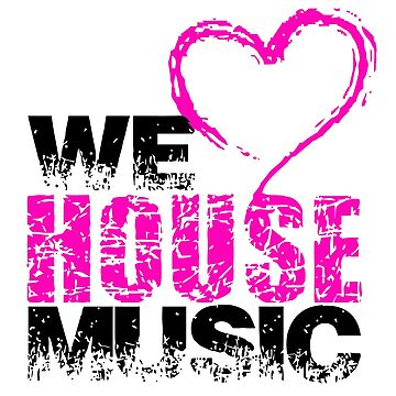We love House Music von DIDRB