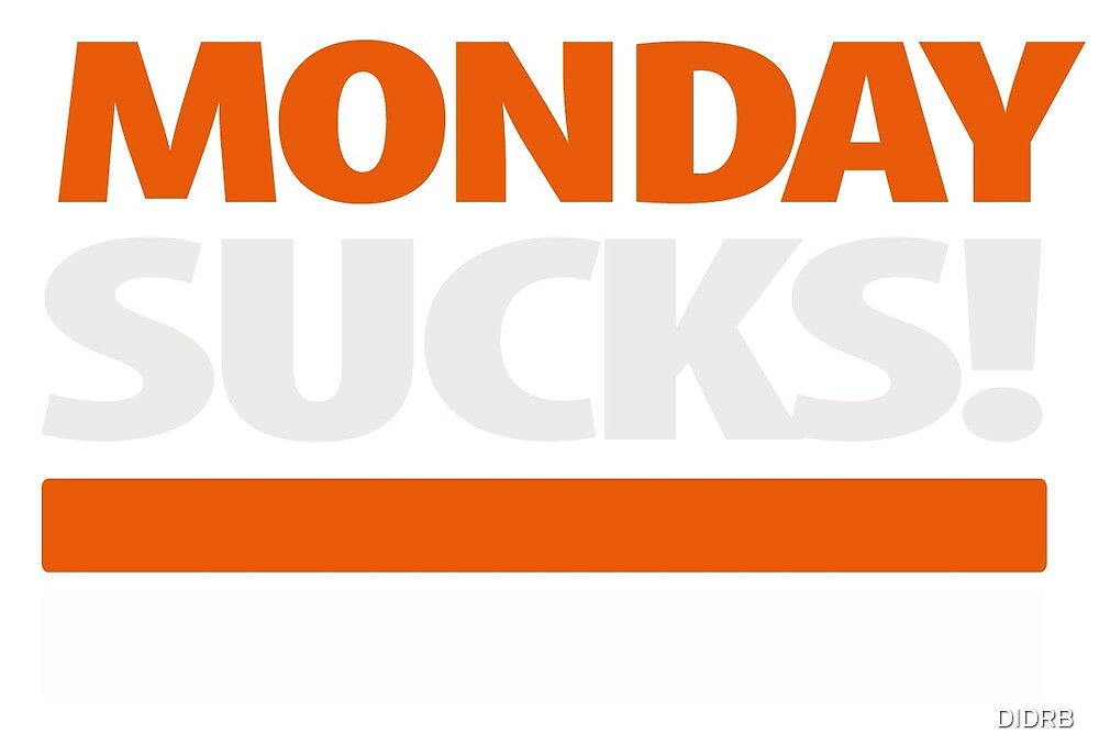 Monday sucks von DIDRB