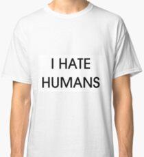 I HATE HUMANS Classic T-Shirt