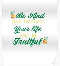 Be Kind & Truthful Your Life Will Be Fruitful Poster