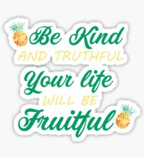Be Kind & Truthful Your Life Will Be Fruitful Sticker