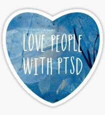 Love people with PTSD Sticker