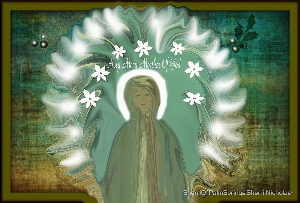Holy Mary Mother Of God by SherriOfPalmSprings Sherri Nicholas-
