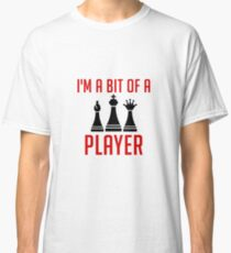 I'm A Bit Of A Player - Board Game Chess Pieces - Funny Chess Gift Classic T-Shirt