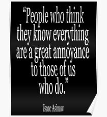 Isaac, Asimov, Leute, die denken, dass sie alles wissen, sind ein großer Ärger für diejenigen von uns, die das tun Poster