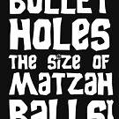 Bullet Löcher die Größe von Matzah Balls! von GroatsworthTees