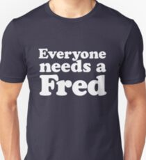 Everyone needs a Fred Unisex T-Shirt