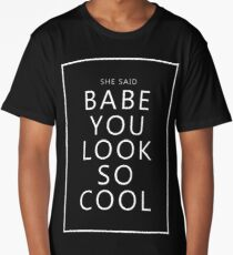 she said Babe You Look So Cool (White Text) Long T-Shirt