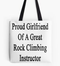 Proud Girlfriend Of A Great Rock Climbing Instructor  Tote Bag