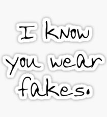 I know your wear fakes. Sticker