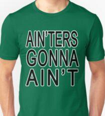 Ain'ters Gonna Ain't T-Shirt