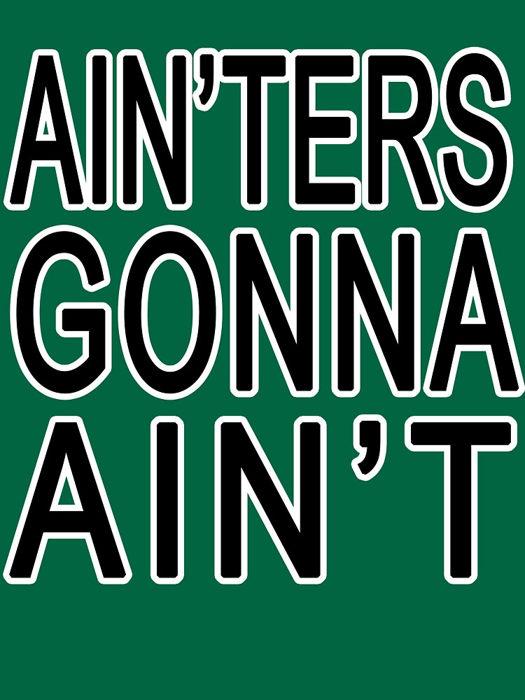 Ain'ters Gonna Ain't by jammin-deen