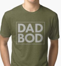 DAD BOD (light imprint) Tri-blend T-Shirt