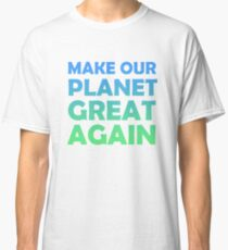 Make Our Planet Great Again Classic T-Shirt