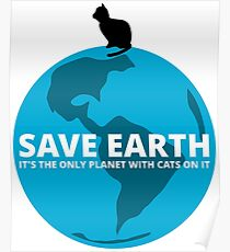 Save Earth - It's the only Planet with Cats Poster