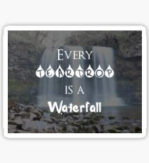 Every Teardrop is a Waterfall Sticker