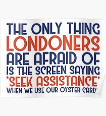 The Only Thing Londoners Are Afraid Of Poster