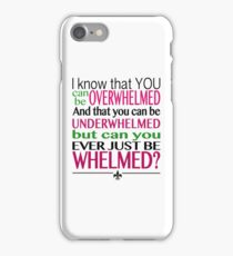 10 Things I Hate About You - Overwhelmed, underwhelmed, whelmed? iPhone Case/Skin