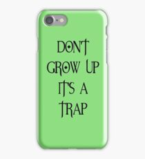 Don't Grow Up It's A Trap iPhone Case/Skin