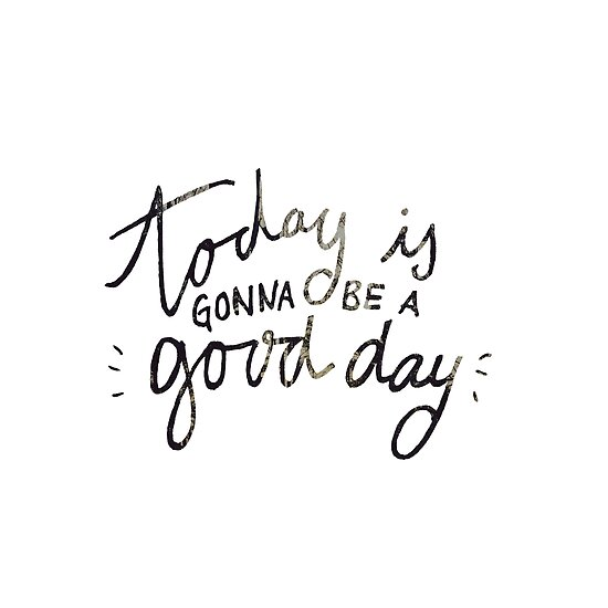 today is gonna be a good day by sillyromantics
