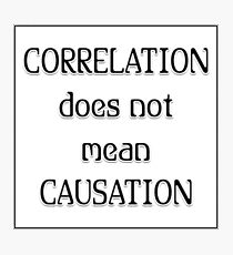 Logic - Correlation does not mean Causation Photographic Print