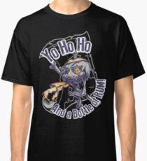 Yo Ho Ho and a Bottle of Rum Classic T-Shirt