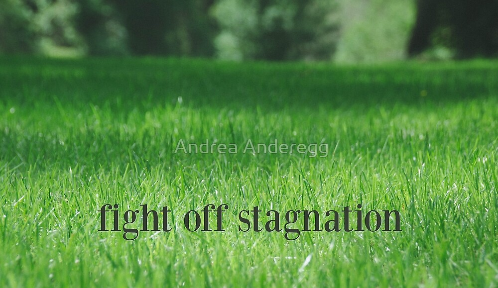 Fight off Stagnation by andreaanderegg