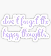 dont forget the happy thoughts ~ purple Sticker