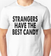 Strangers Have The Best Candy Unisex T-Shirt