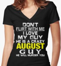 Don't Flirt with me I love My Guy He is a crazy AUGUST Guy He will murder you Women's Fitted V-Neck T-Shirt