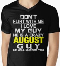 Don't Flirt with me I love My Guy He is a crazy AUGUST Guy He will murder you T-Shirt