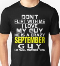 Don't Flirt with me I love My Guy He is a crazy SEPTEMBER Guy He will murder you Unisex T-Shirt