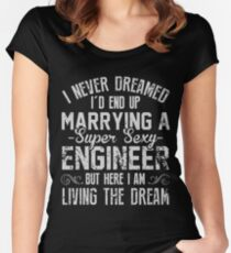 I never dreamed i'd end up marrying a super sexy engineer but here i am living the dream t-shirts Women's Fitted Scoop T-Shirt