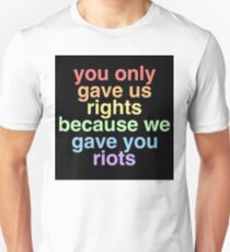 you only gave us rights because we gave you riots T-Shirt