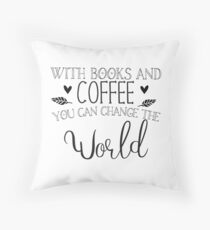 With books and coffee you can change the world Throw Pillow