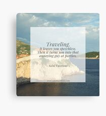 Traveling leaves you speechless Canvas Print