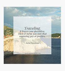 Traveling leaves you speechless Photographic Print