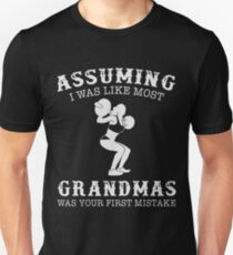Assuming i was like most grandmas was your first mistake gym t-shirts Unisex T-Shirt