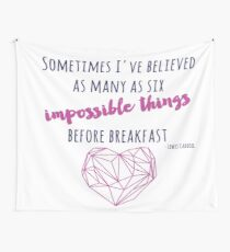 Sometimes I've believed as many as six impossible things Wall Tapestry