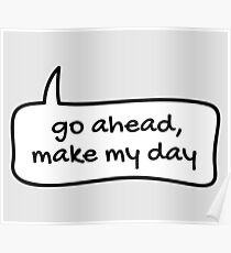 Go ahead, make my day Poster