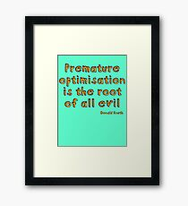 Premature optimization is the root of all evil - Donald Knuth Framed Print