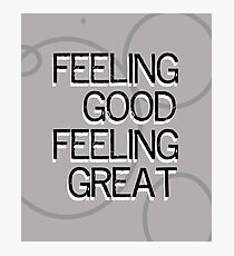 Feeling Good Feeling Great Photographic Print