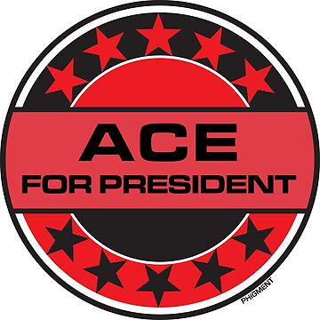 ACE FOR PRESIDENT by phigment-art