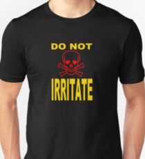 DO NOT IRRITATE Unisex T-Shirt