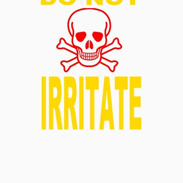 DO NOT IRRITATE by invictus