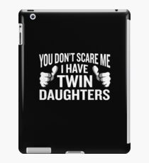 You Don't Scare Me I Have Twin Daughters Funny Gag iPad Case/Skin