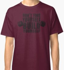 Don't Find Yourself, Build Yourself - Barbell Classic T-Shirt