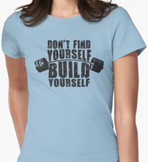 Don't Find Yourself, Build Yourself - Barbell Womens Fitted T-Shirt