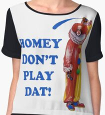Homey Don't Play Dat! Women's Chiffon Top